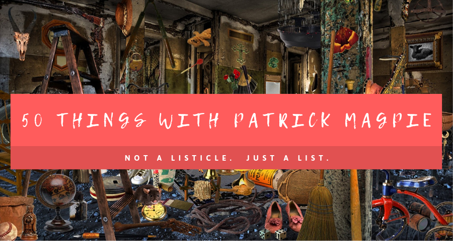 50 things with patrick magpie